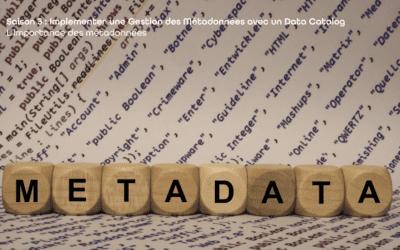 Mettre en place une gouvernance des données efficace avec Zeenea   S03-E01 – L'importance des métadonnées