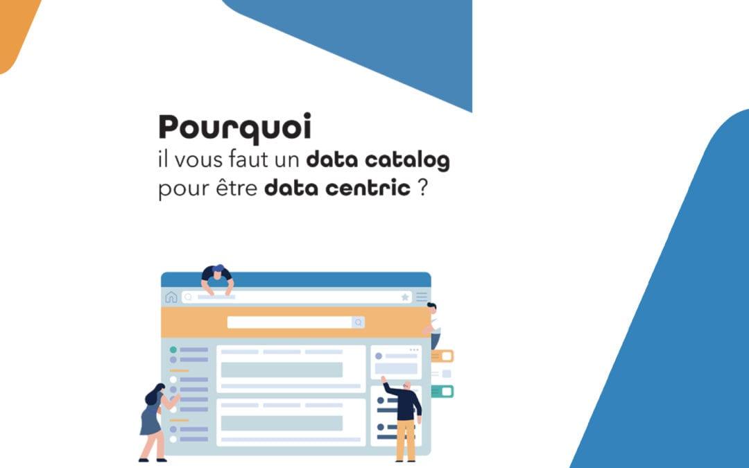 Pourquoi il vous faut un data catalog pour être data centric ?