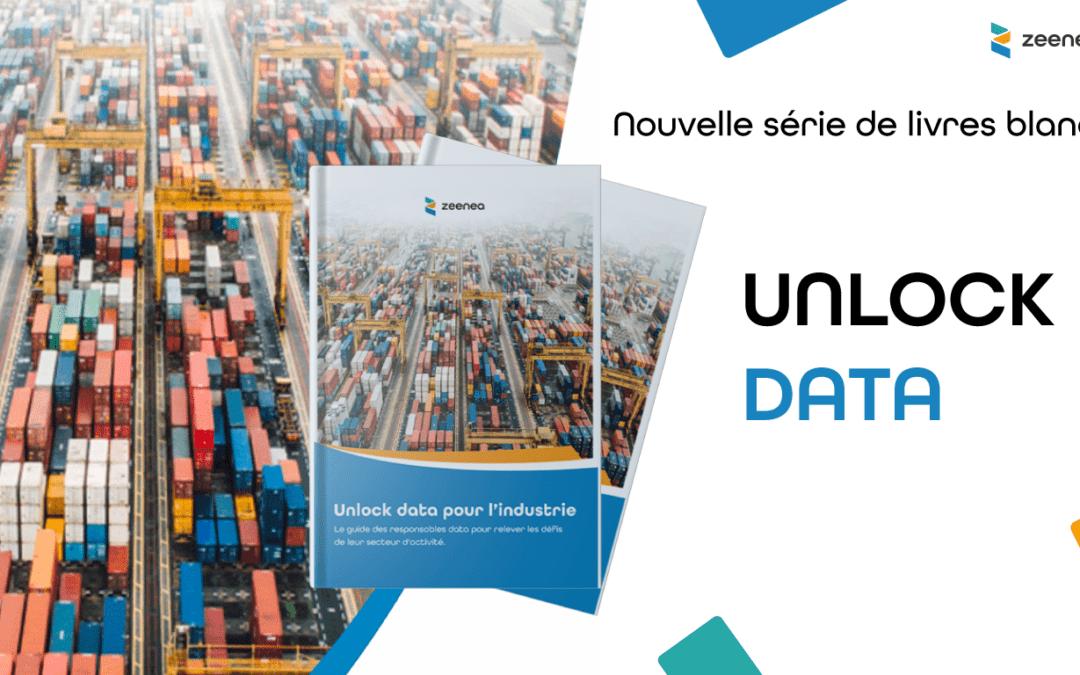 """Nouvelle série de livres blancs : """"Unlock Data"""" – quel que soit votre secteur d'activité"""